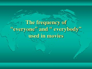 The frequency of  � everyone �  and  �  everybody �  used in movies