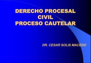 DERECHO PROCESAL CIVIL  PROCESO CAUTELAR