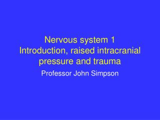 Nervous system 1 Introduction, raised intracranial pressure and trauma