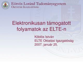 Elektronikusan támogatott folyamatok az ELTE-n