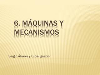 6. M�quinas y mecanismos