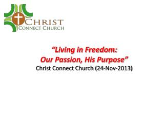 """ Living in Freedom: Our Passion, His Purpose "" Christ Connect Church (24-Nov-2013)"