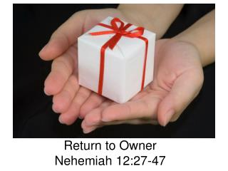 Return to Owner Nehemiah 12:27-47