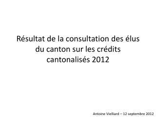 Résultat de la consultation des élus du canton sur les crédits  cantonalisés  2012