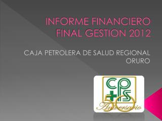 INFORME FINANCIERO FINAL GESTION 2012