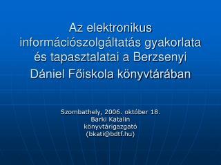 Szombathely, 2006. október 18. Barki Katalin könyvtárigazgató  (bkati@bdtf.hu)