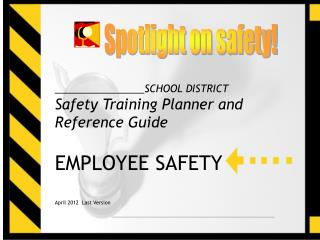 ________________SCHOOL DISTRICT Safety Training Planner and Reference Guide  EMPLOYEE SAFETY