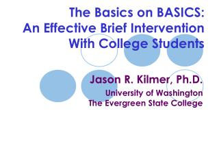 The Basics on BASICS:                       An Effective Brief Intervention With College Students