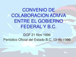 CONVENIO DE COLABORACION ADMVA ENTRE EL GOBIERNO FEDERAL Y B.C.