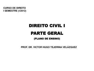 CURSO DE DIREITO I SEMESTRE (I/2012) DIREITO CIVIL I PARTE GERAL (PLANO DE ENSINO)