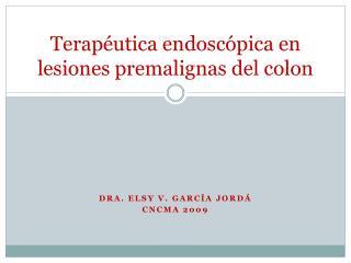 Terapéutica endoscópica en lesiones premalignas del colon