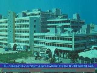 Prof. Ashok Saxena, University College of Medical Sciences & GTB Hospital  Delhi