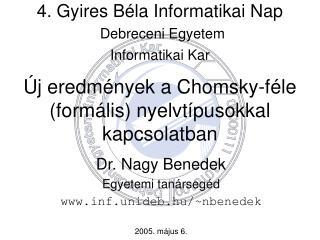 Dr. Nagy Benedek Egyetemi tanársegéd inf.unideb.hu/~nbenedek 2005. május 6.