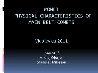 MONET  PHYSICAL CHARACTERISTICS OF  MAIN BELT COMETS Vidojevica  2011