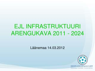 EJL INFRASTRUKTUURI ARENGUKAVA 2011 - 2024