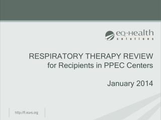 RESPIRATORY THERAPY REVIEW for Recipients in PPEC Centers January 2014