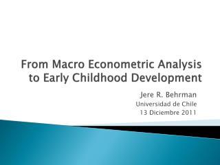 From Macro Econometric Analysis to Early Childhood Development