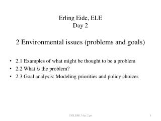 Erling Eide, ELE Day 2 2 Environmental issues (problems and goals)