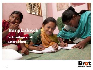 Bangladesch Schreiben statt schrubben