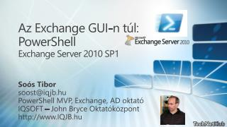 Az Exchange GUI-n túl:  PowerShell Exchange Server 2010 SP1