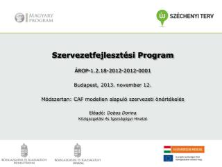Szervezetfejlesztési Program ÁROP-1.2.18-2012-2012-0001 Budapest, 2013. november 12.