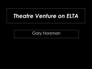Theatre Venture on ELTA