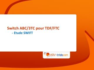 Switch ABC/3TC pour TDF/FTC - Etude SWIFT