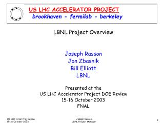 LBNL Project Overview Joseph Rasson Jon Zbasnik Bill Elliott LBNL Presented at the