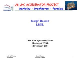 Joseph Rasson LBNL DOE LHC Quarterly Status  Meeting at FNAL 12 February 2004