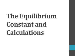 The Equilibrium Constant and Calculations