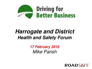 Harrogate and District Health and Safety Forum 17 February 2010 Mike Parish