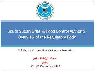 2 nd   South Sudan Health Sector Summit Juba Bridge  Hotel, Juba 4 th  -6 th  December, 2013