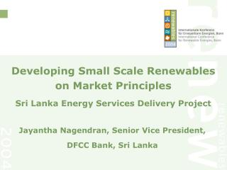 Developing Small Scale Renewables on Market Principles Sri Lanka Energy Services Delivery Project