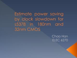 Estimate power saving by clock slowdown for s5378 in 180nm and 32nm CMOS