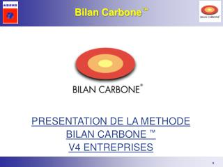 PRESENTATION DE LA METHODE BILAN CARBONE  ™ V4 ENTREPRISES