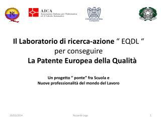 Il Laboratorio di ricerca-azione � EQDL �per conseguire     La Patente Europea della Qualit�