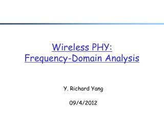 Wireless PHY:  Frequency-Domain Analysis