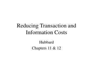 Reducing Transaction and Information Costs
