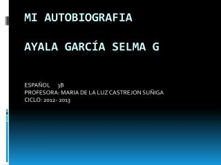 MI AUTOBIOGRAFIA Ayala García Selma G