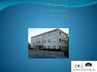 Ocean Health Initiatives  Patient Safety Pharmacy Collaborative M.E.D.S