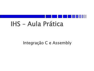 IHS – Aula Prática Integração C e Assembly