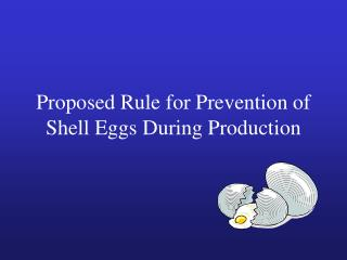 Proposed Rule for Prevention of Shell Eggs During Production