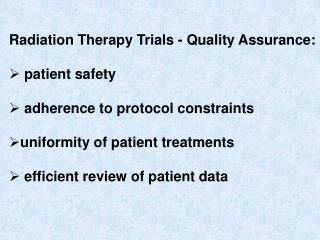 Radiation Therapy Trials - Quality Assurance:  patient safety  adherence to protocol constraints