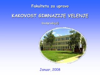 Fakulteta za upravo KAKOVOST GIMNAZIJE VELENJE (nadgradnja)