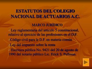 ESTATUTOS DEL COLEGIO NACIONAL DE ACTUARIOS A.C.