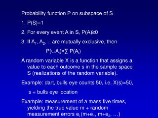 Probability function P on subspace of S P(S)=1 For every event A in S, P(A)≥0