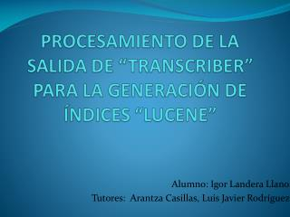 Alumno: Igor Landera Llano Tutores:  Arantza Casillas, Luis Javier Rodríguez