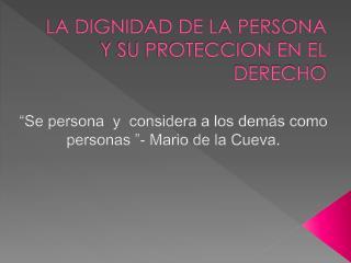 LA DIGNIDAD DE LA PERSONA Y SU PROTECCION EN EL DERECHO