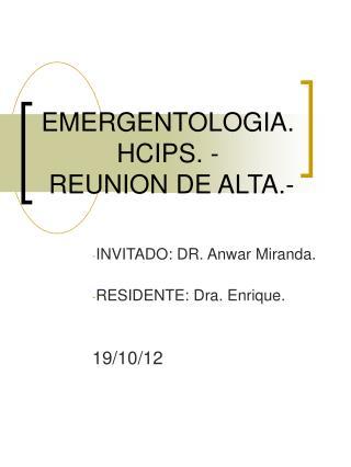 EMERGENTOLOGIA.HCIPS. -   REUNION DE ALTA.-