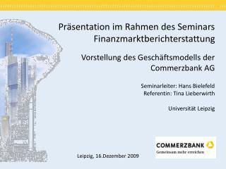 Pr sentation im Rahmen des Seminars      Finanzmarktberichterstattung   Vorstellung des Gesch ftsmodells der  Commerzban